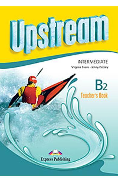 Curs limba engleza Upstream Intermediate B2 Manualul profesorului (revizuit 2015) 978-1-4715-2346-5