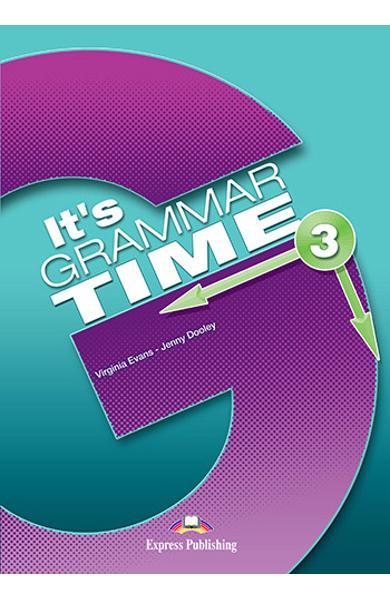 CURS DE GRAMATICA LB. ENGLEZA IT S GRAMMAR TIME 3 MANUALUL ELEVULUI CU DIGIBOOK APP. 978-1-4715-6349-2