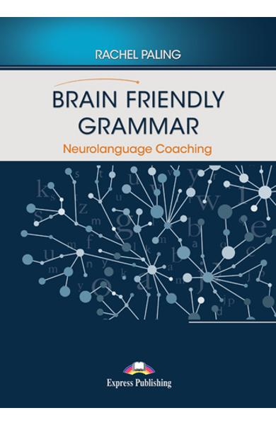 CURS LB. ENGLEZA BRAIN FRIENDLY GRAMMAR NEUROLANGUAGE COACHING WITH DEMO RECORDINGS 978-1-4715-9120-4