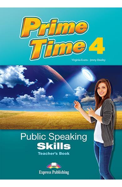 CURS LB. ENGLEZA PRIME TIME 4 PUBLIC SPEAKING SKILLS MANUALUL PROFESORULUI 978-1-4715-5450-6